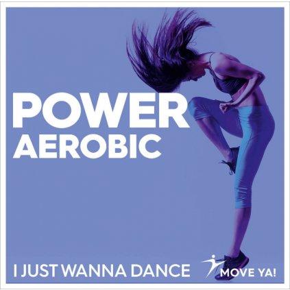 POWER AEROBIC I Just Wanna Dance_01