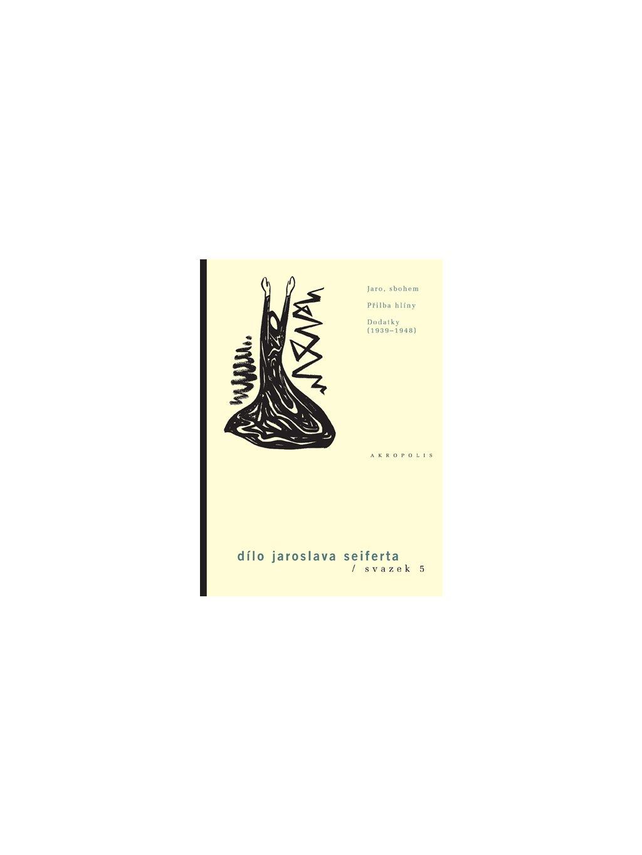 Dílo, sv.5. Jaro, sbohem – Přilba hlíny – Dodatky (1939–1948)