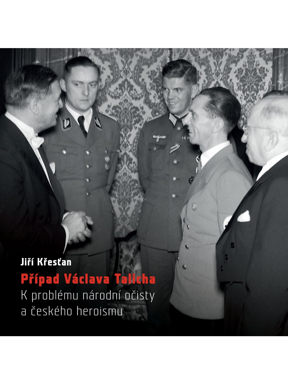 Případ Václava Talicha. Kproblému národní očisty ačeského heroismu