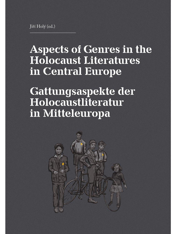 The Aspects of Genres in the Holocaust Literatures in Central Europe / Die Gattungsaspekte der Holocaustliteratur in Mitteleuropa
