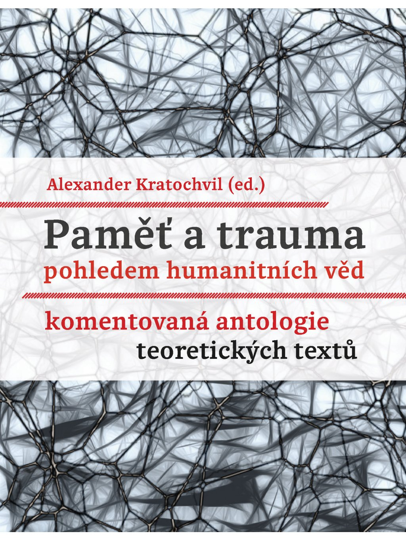 Paměť atrauma pohledem humanitních věd. Komentovaná antologie teoretických textů