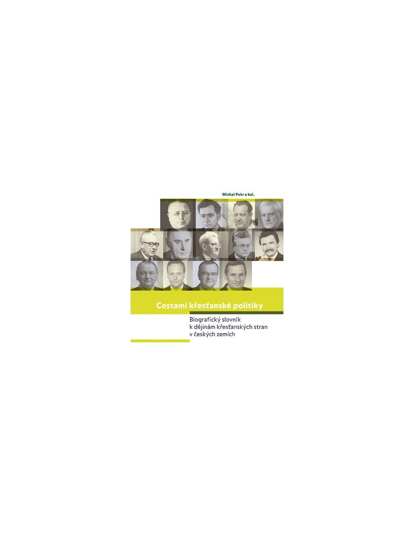 Cestami křesťanské politiky. Biografický slovník kdějinám křesťanských stran včeských zemích