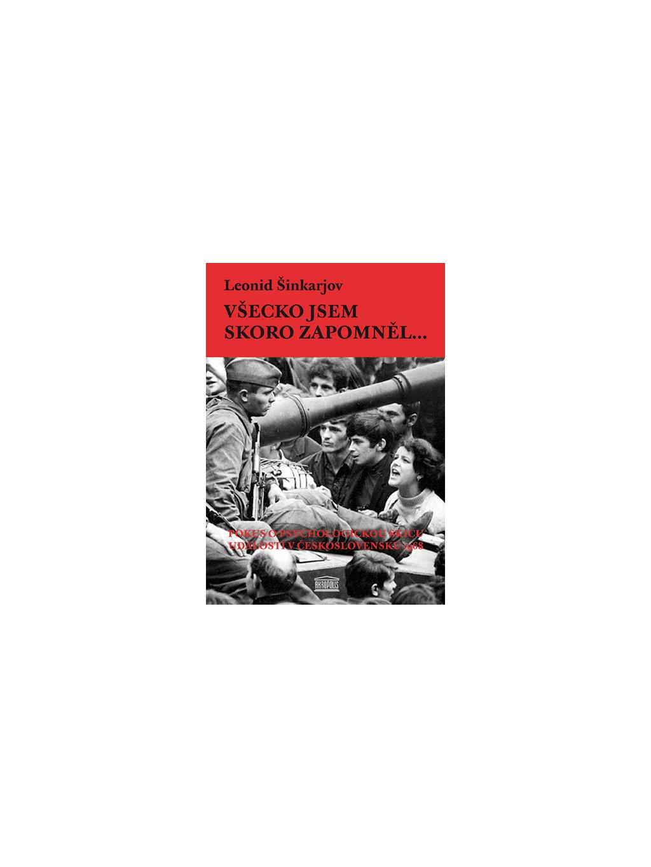 Všecko jsem skoro zapomněl… Pokus opsychologickou skicu událostí roku 1968 vČeskoslovensku