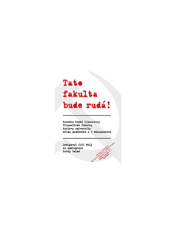 Tato fakulta bude rudá! Katedra české literatury Filozofické fakulty Karlovy univerzity očima pamětníků avdokumentech