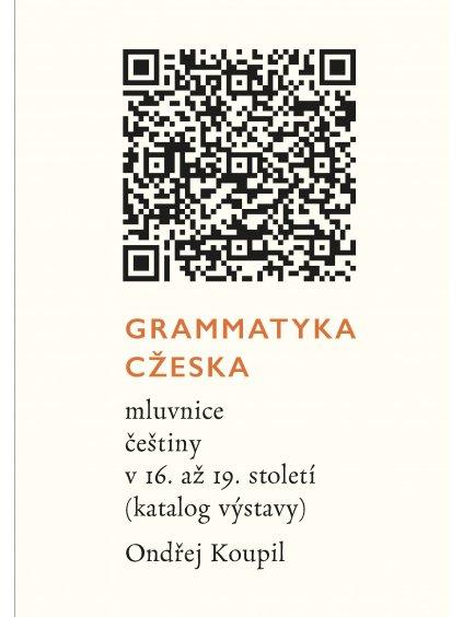 Grammatyka Cžeska: mluvnice češtiny v16.až 19.století (katalog výstavy)
