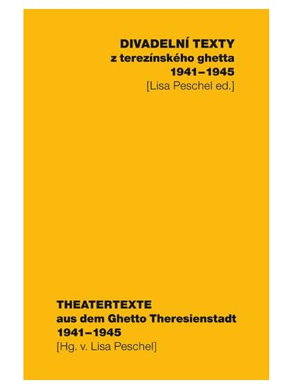 Divadelní texty zterezínského ghetta / Theatertexte aus dem Ghetto Theresienstadt (1941–1945)