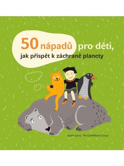 50 nápadů pro děti, jak přispět kzáchraně planety