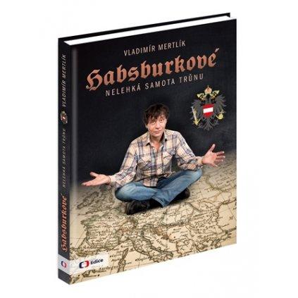 HABSBURKOVÉ – Nelehká samota trůnu