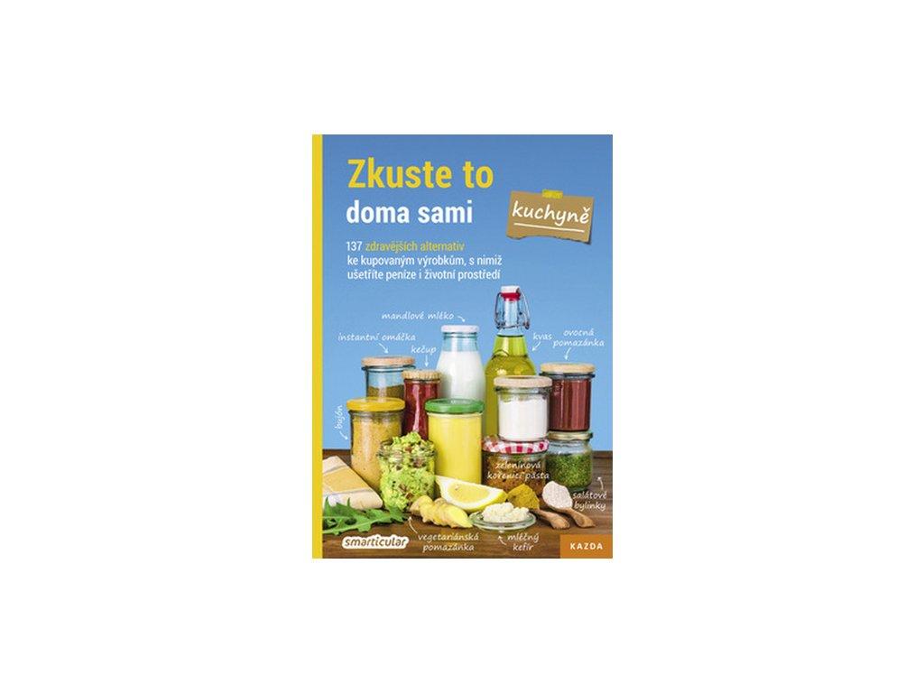 zkuste to doma sami kuchyne 137 zdravejsich alternativ ke kupovanym vyrobkum s nimiz usetrite penize i zivotni prostredi