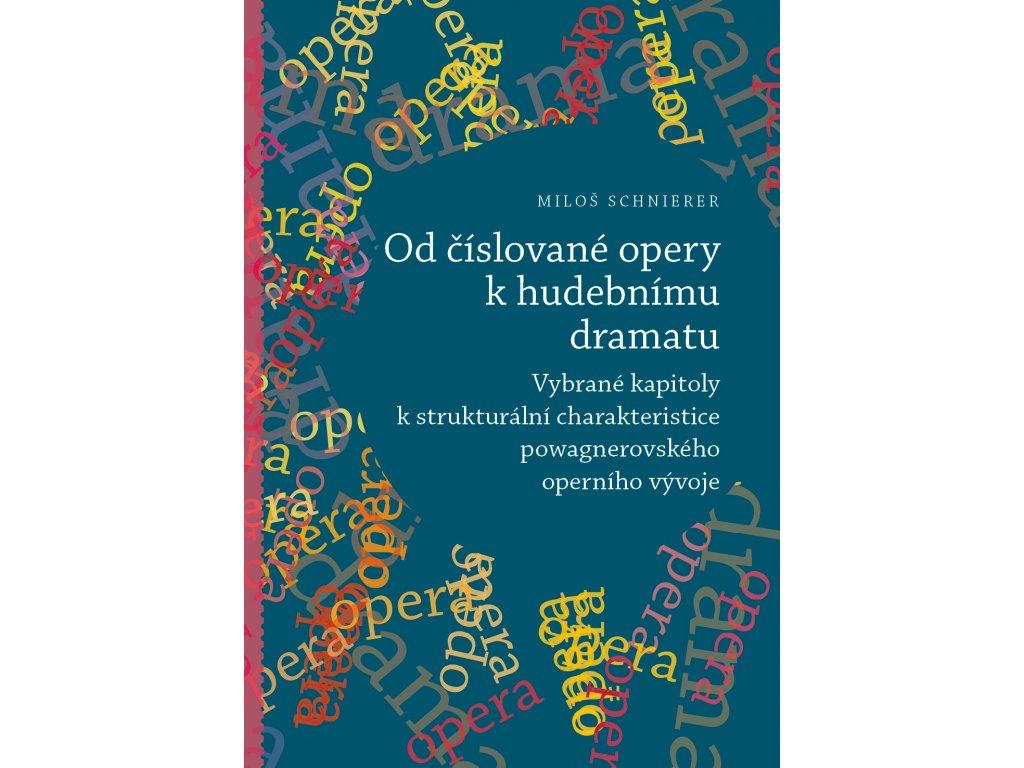 1882 od cislovane opery k hudebnimu dramatu vybrane kapitoly k strukturalni charakteristice powagnerovskeho operniho vyvoje