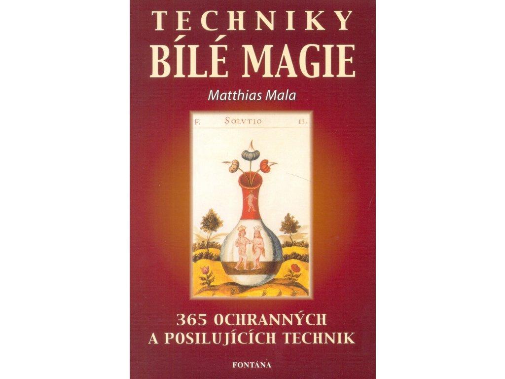 Mathias Mala: Techniky bílé magie (365 ochranných a posilujících praktik)