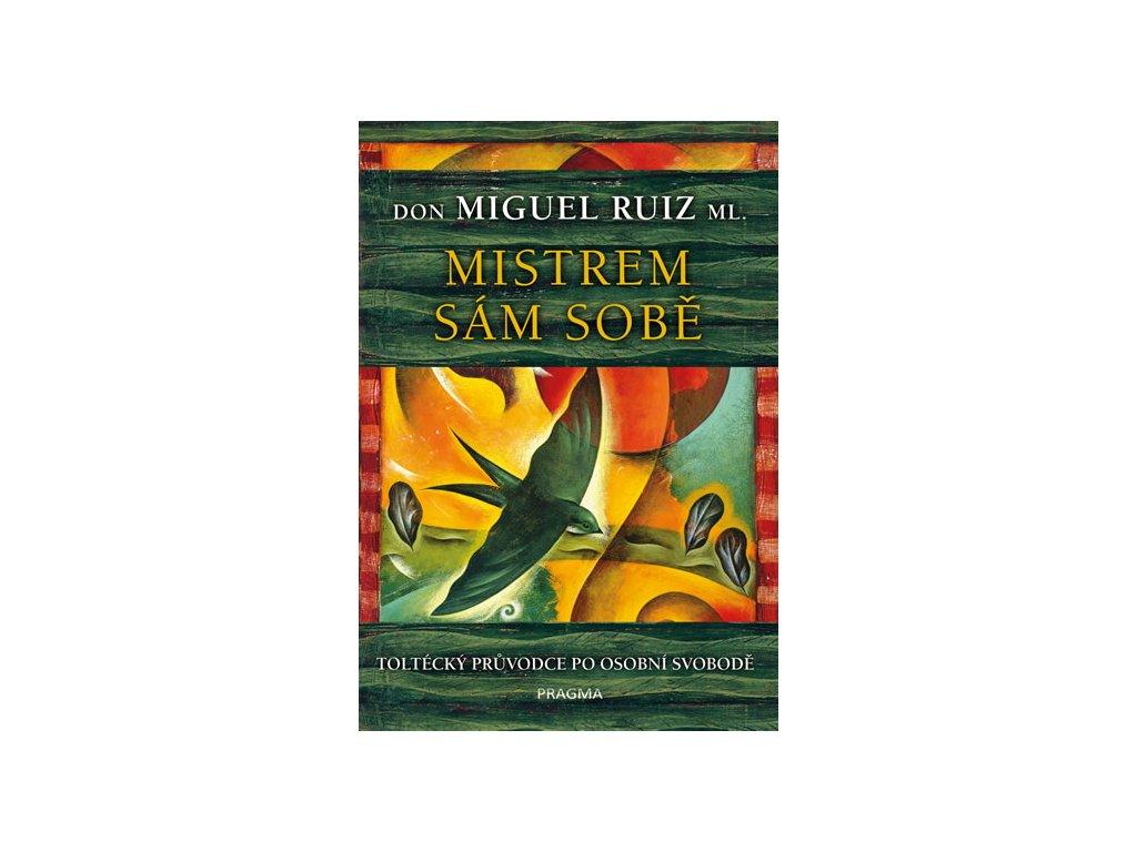Don Miguel Ruiz, ml.: Mistrem sám sobě aneb toltécký průvodce po osobní svobodě