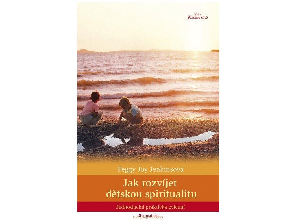 Peggy Joy Jenkinsová: Jak rozvíjet dětskou spiritualitu - jednoduchá praktická cvičení