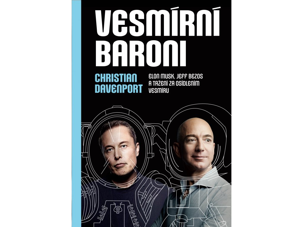 Christian Davenport: Vesmírní baroni - Elon Musk, Jeff Bezos a tažení za osídlením vesmíru