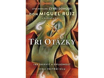 Don Miguel Ruiz - Barbara Emrys: Tři otázky aneb jak objevit a ovládnout svoji vnitřní sílu