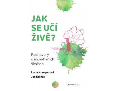 Lucie Kramperová a Jan Kršňák: Jak se učí živě - rozhovory o inovativních školách