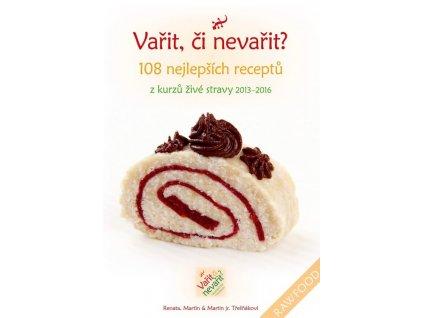 Renata, Martin a Martin Jr. Třešňákovi: Vařit, či nevařit?108 nejlepších receptů z kurzů živé stravy