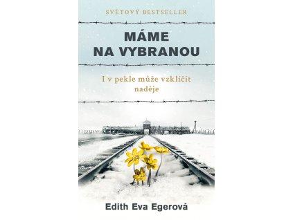 Edith Eva Egerová: Máme na vybranou aneb i v pekle může vzklíčit naděje
