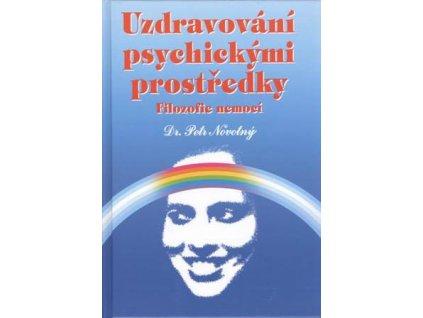 PhDr. Petr Novotný: Uzdravování psychickými prostředky - Filozofie nemocí