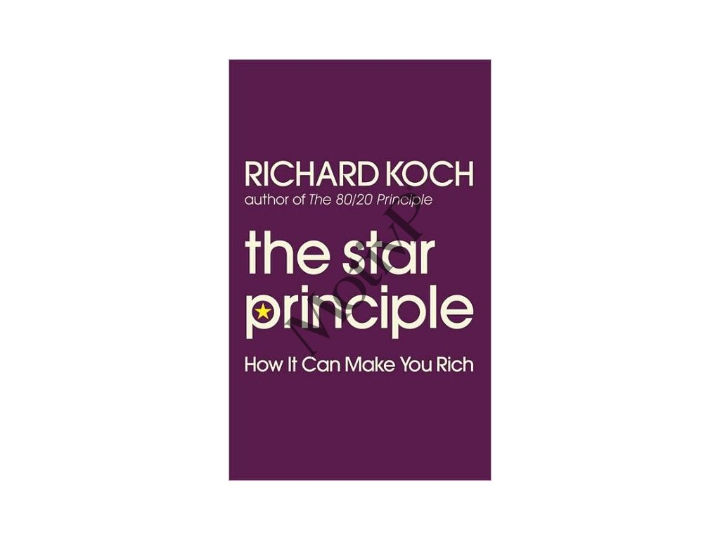 The Star Principle: How It Can Make You Rich - Richard Koch