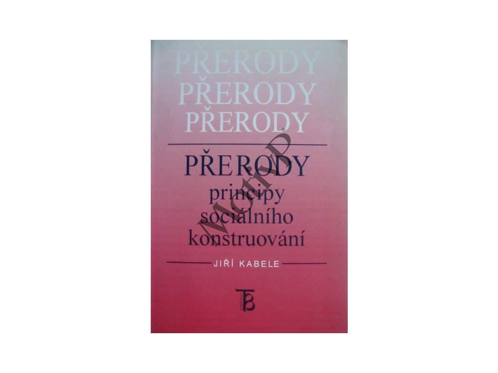 Přerody principy sociálního konstruování - Jiří Kabele - Jiří Kabele