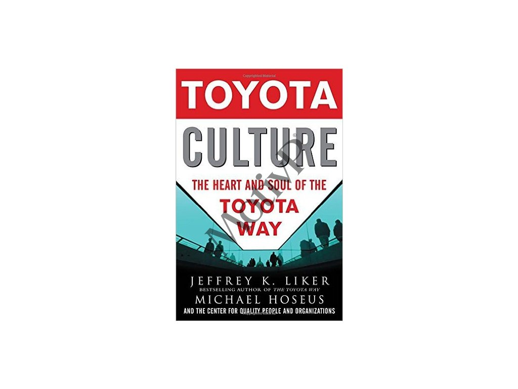 Toyota Culture - The Heart and Soul of the Toyota Way - Jeffrey K. Liker
