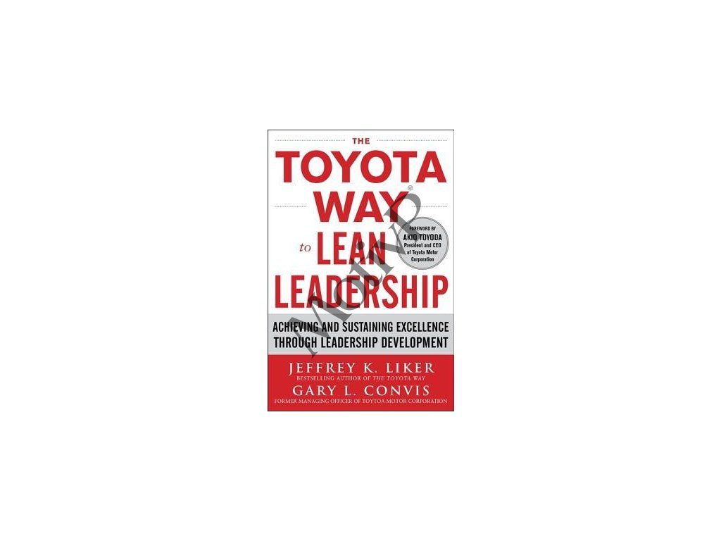 The Toyota Way To Lean Leadership - Jeffrey K. Liker