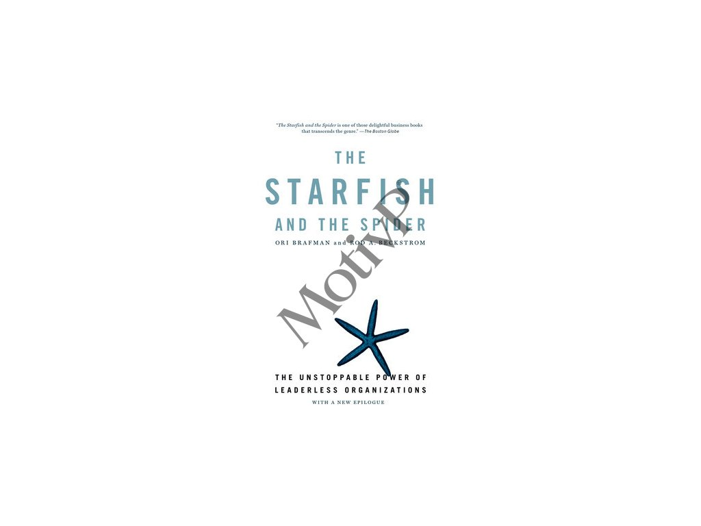The Starfish and the Spider The Unstoppable Power of Leaderless Organizations
