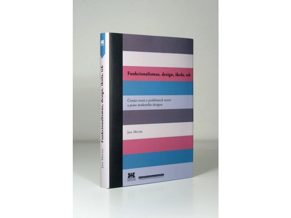 776 3 jan michl funkcionalismus design skola trh ctrnact textu o problemech teorie a praxe moderniho designu