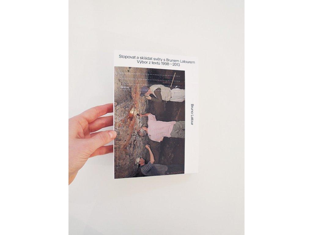 9518 3 stopovat a skladat svety s brunem latourem vybor z textu 1998 2013 bruno latour