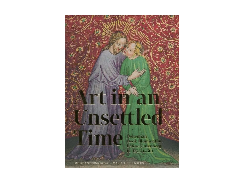 15179 art in an unsettled time bohemian book illumination before gutenberg c 1375 1450 milada studnickova maria theisen eds