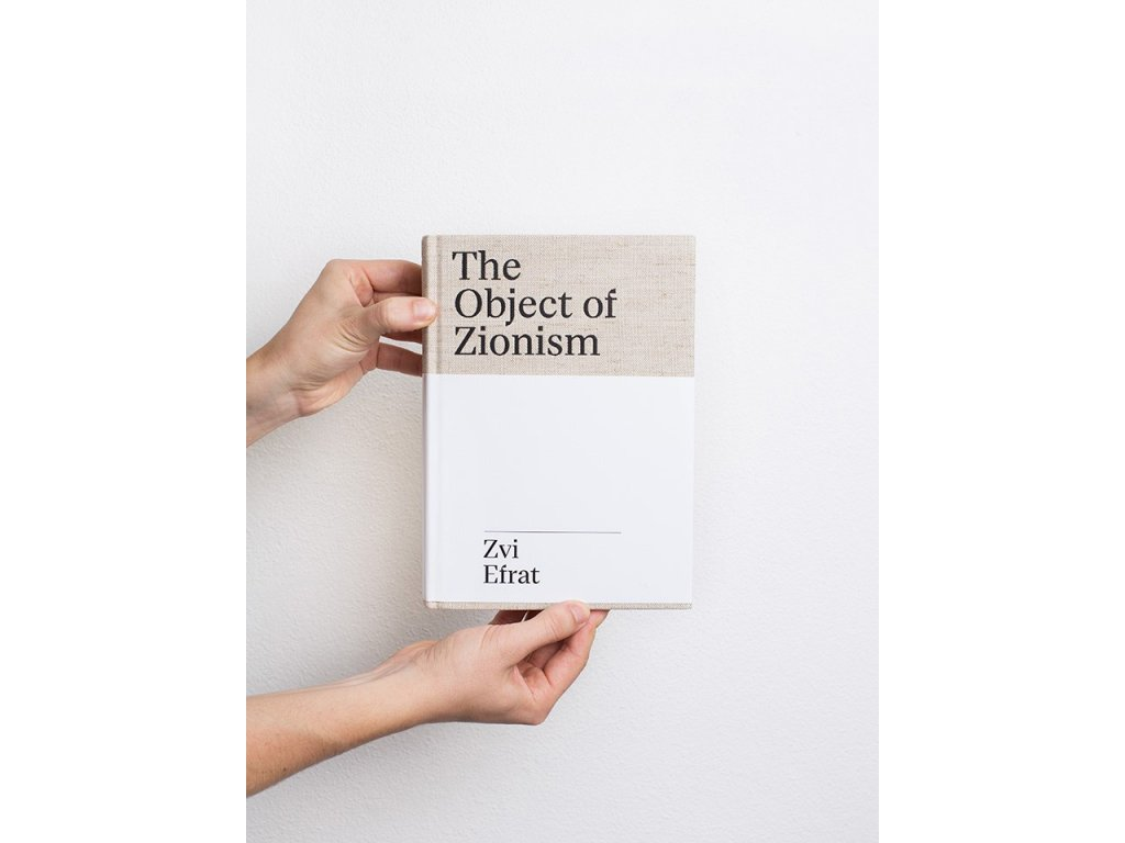 16217 2 the object of zionism the architecture of israel zvi efrat
