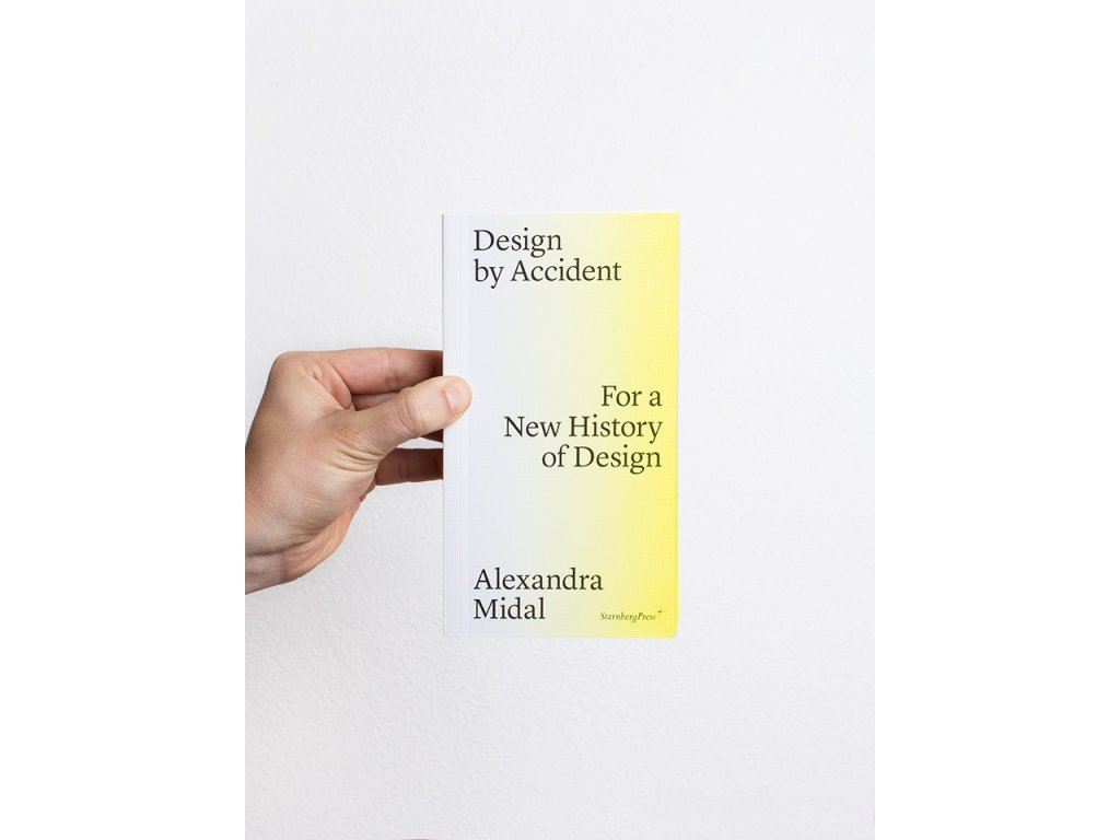 16274 design by accident for a new history of design alexandra midal