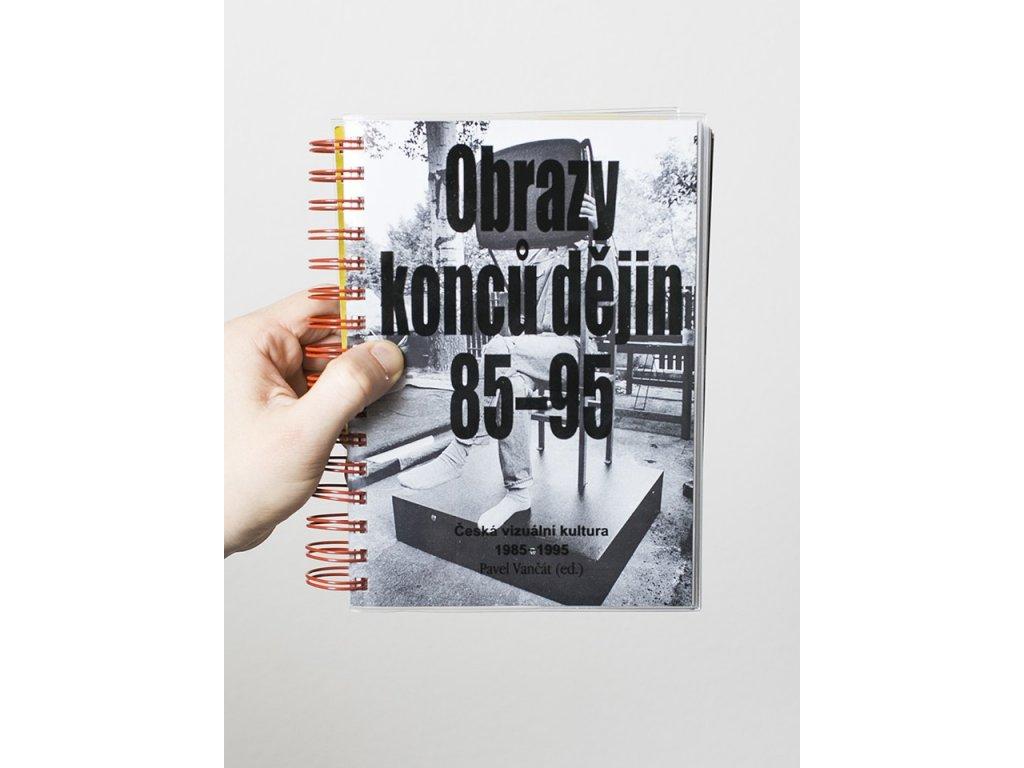 Obrazy konců dějin / Česká vizuální kultura 1985–1995 – Pavel Vančát (ed.)