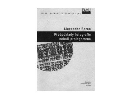1385 alexander baran predpoklady fotografie neboli prolegomena