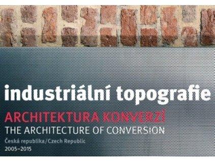 5795 industrialni topografie architektura konverzi 2005 2015 benjamin fragner vladislava valcharova