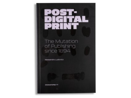 16313 post digital print the mutation of publishing since 1894 alessandro ludovico