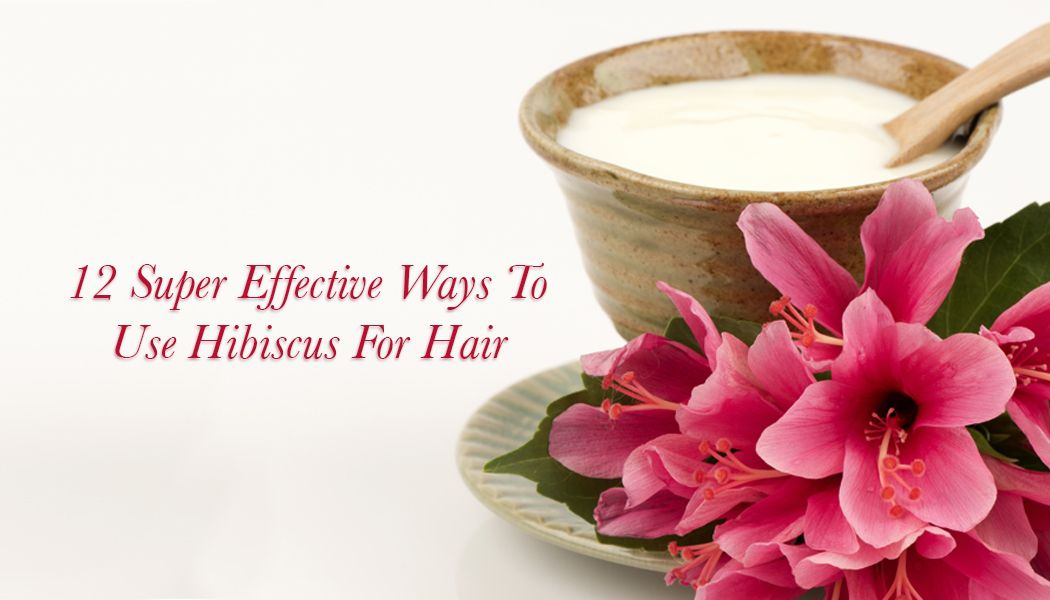 12 AMAZING WAYS TO USE HIBISCUS FOR HAIR