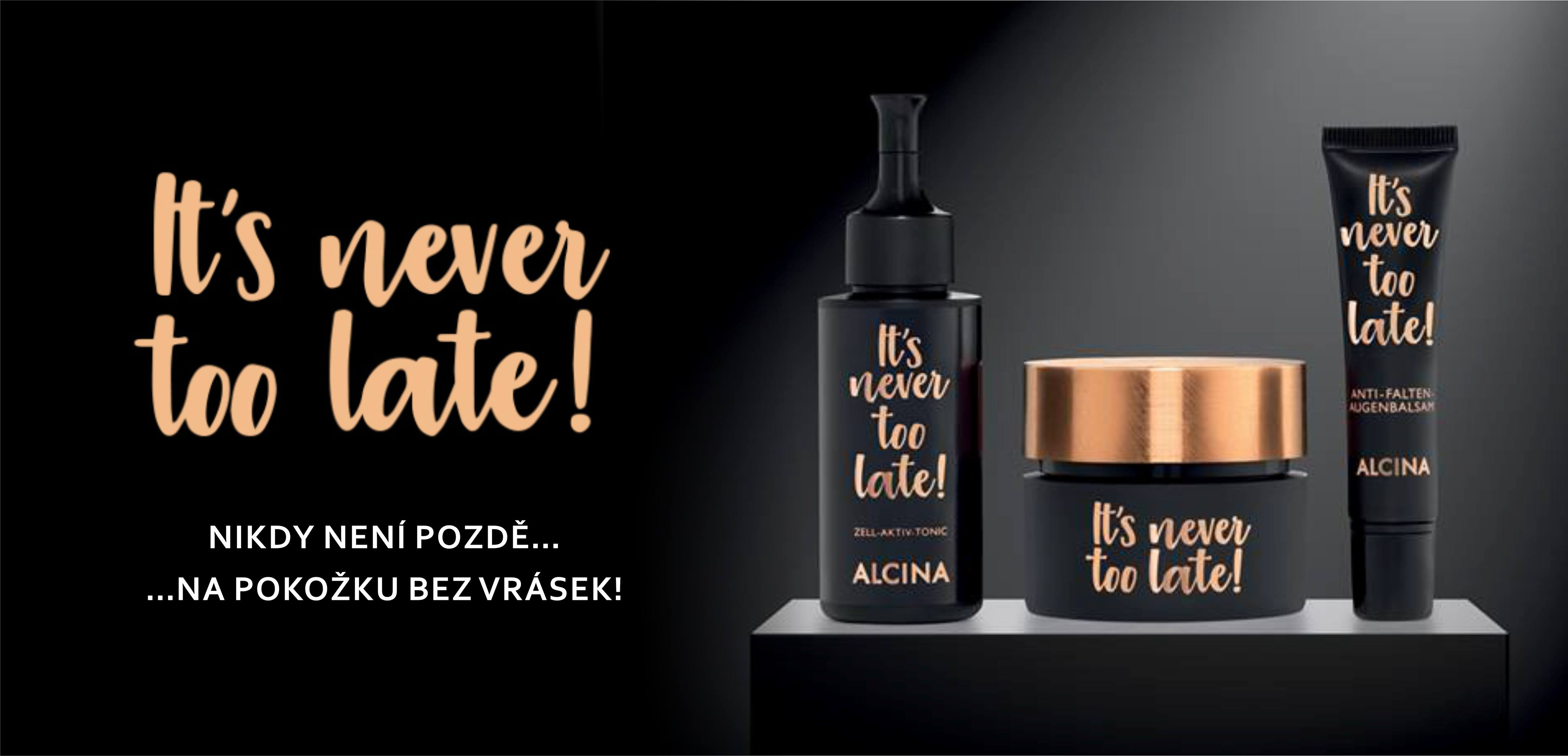 Alcina It´s never too late!