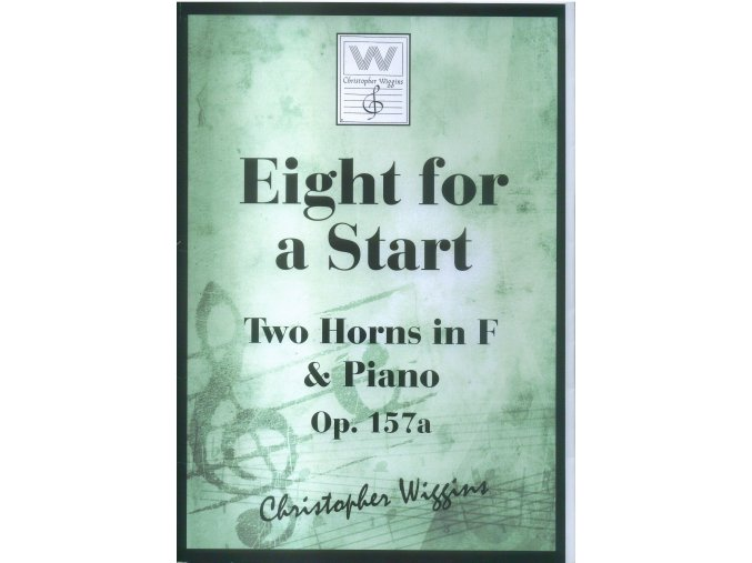 Eight for a Start - Two Horns in F & Piano Op.157a. - Christopher D.Wiggins