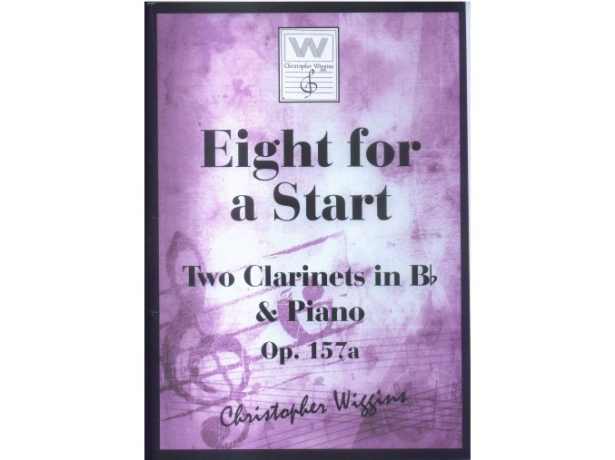 Eight for a Start - Two Clarinets in Bb  & Piano Op.157a. - Christopher D.Wiggins