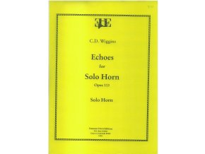 Echoes for Solo Horn - Opus 113 - Solo Horn - C.D.Wiggins