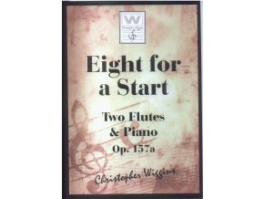 Eight for a Start - Two Flutes  & Piano Op.157a. - Christopher D.Wiggins