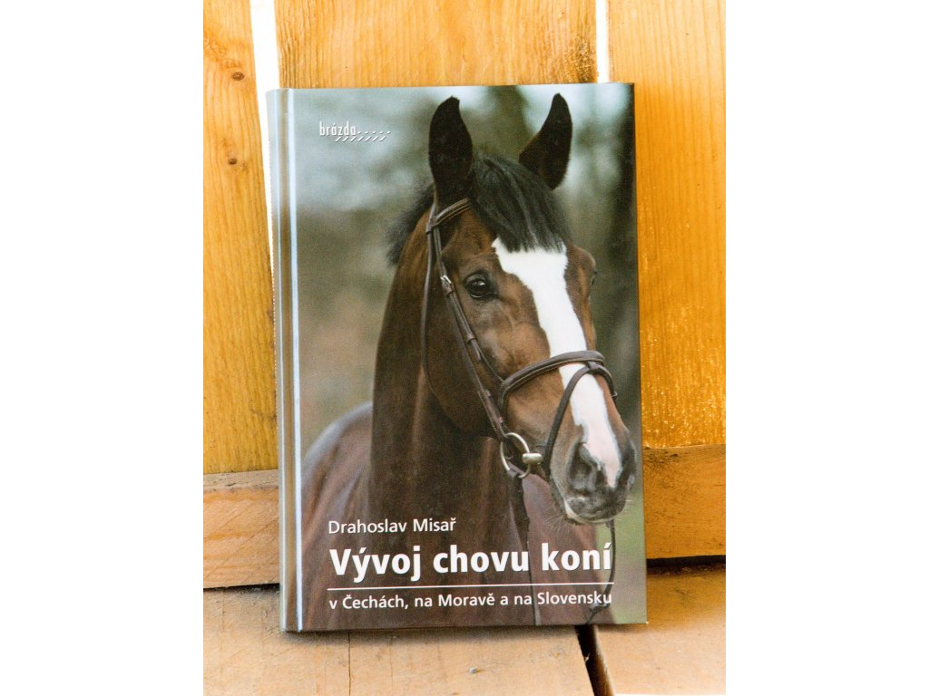 Vývoj chovu koní v Čechách, na Moravě a na Slovensku – Drahoslav Misař – S VADOU OBALU