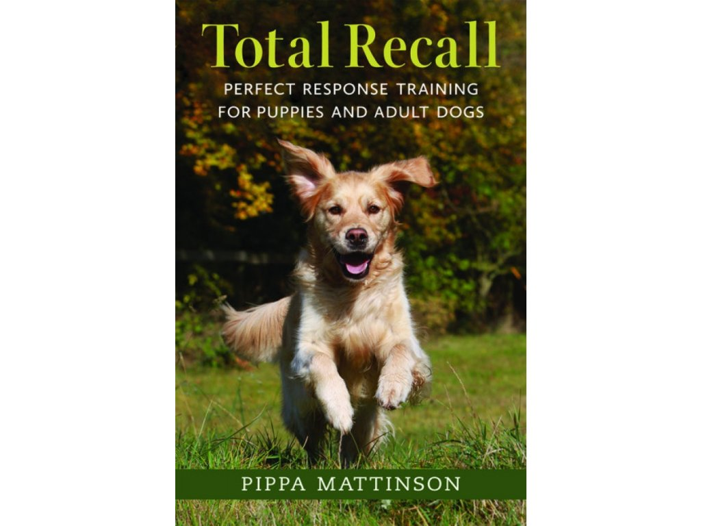 1276 total recall perfect response training for puppies and adult dogs pippa mattinson