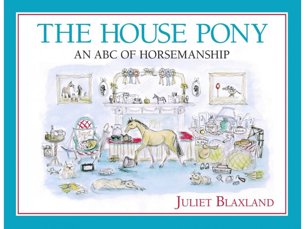 121 the house pony an abc of horsemanship juliet blaxland