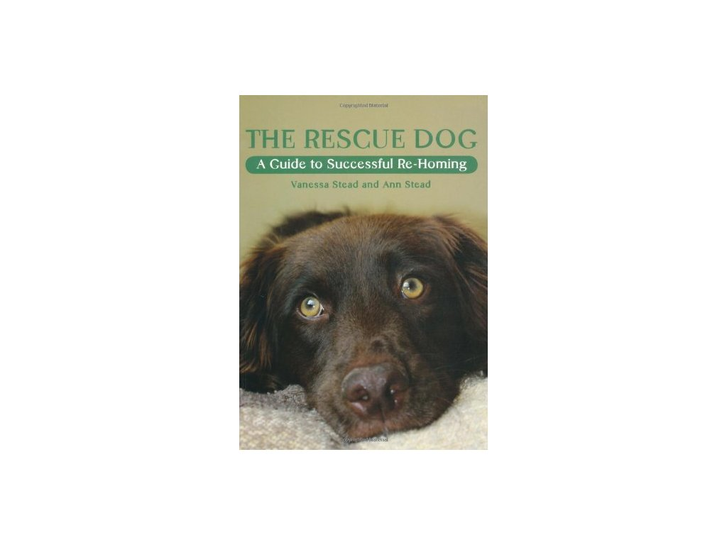 1345 the rescue dog a guide to successful re homing vanessa stead ann stead