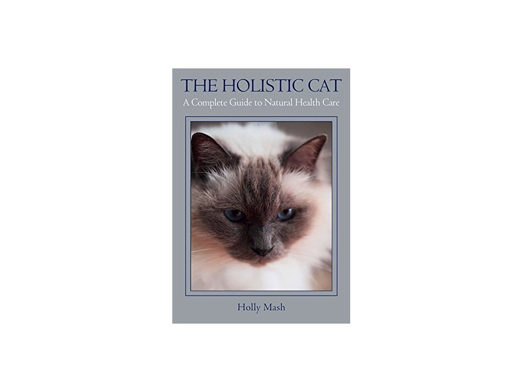 1366 the holistic cat a complete guide to natural health care holly mash
