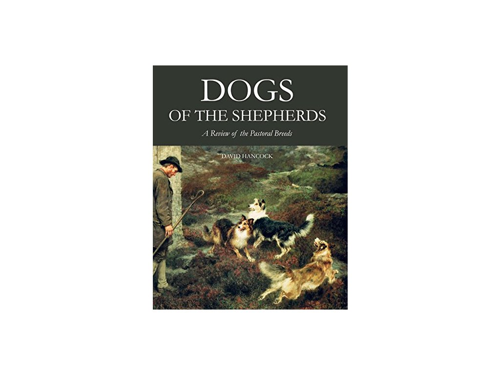 1381 dogs of the shepherds a review of the pastoral breeds david hancock