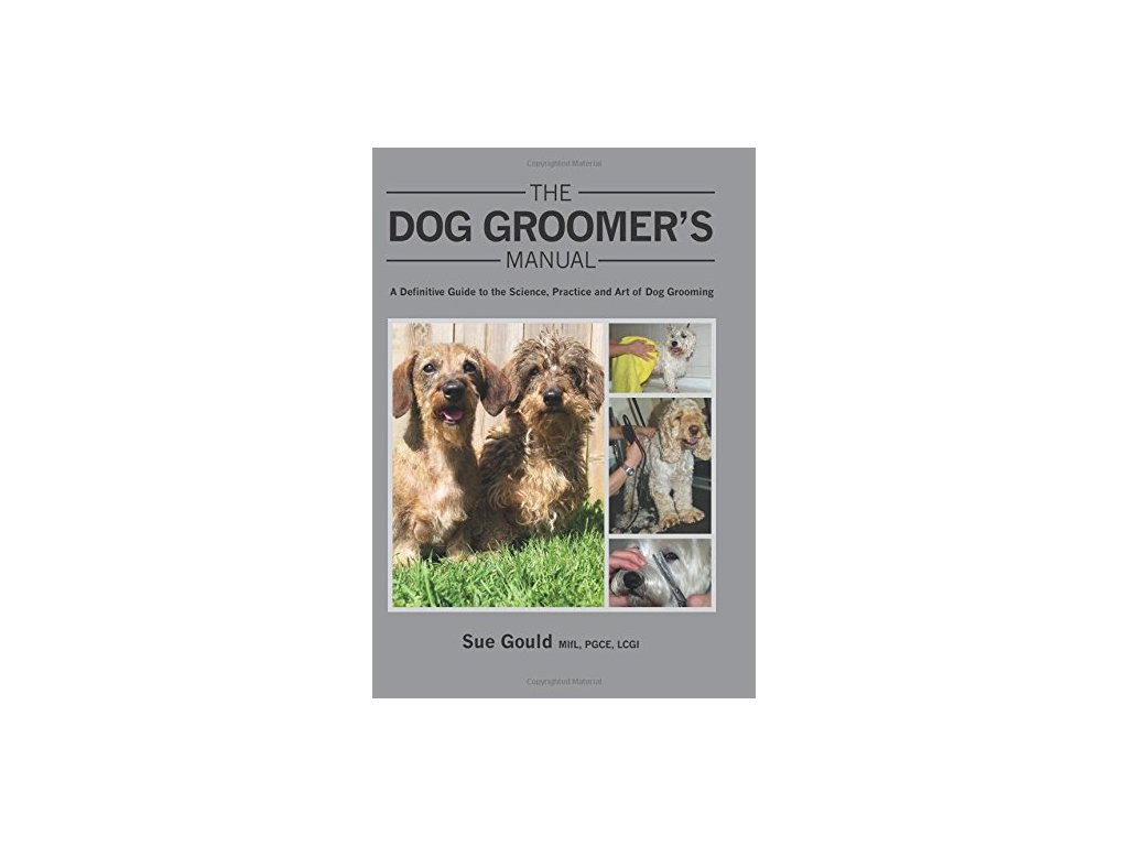 1384 the dog groomer s manual a definitive guide to the science practice and art of dog grooming sue gould